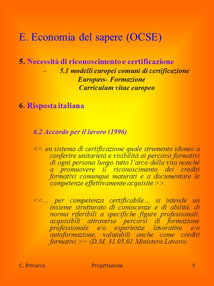 C. PetraccaProgettazione9 E. Economia del sapere (OCSE) 5. Necessità di riconoscimento e certificazione –5.1 modelli europei comuni di certificazione