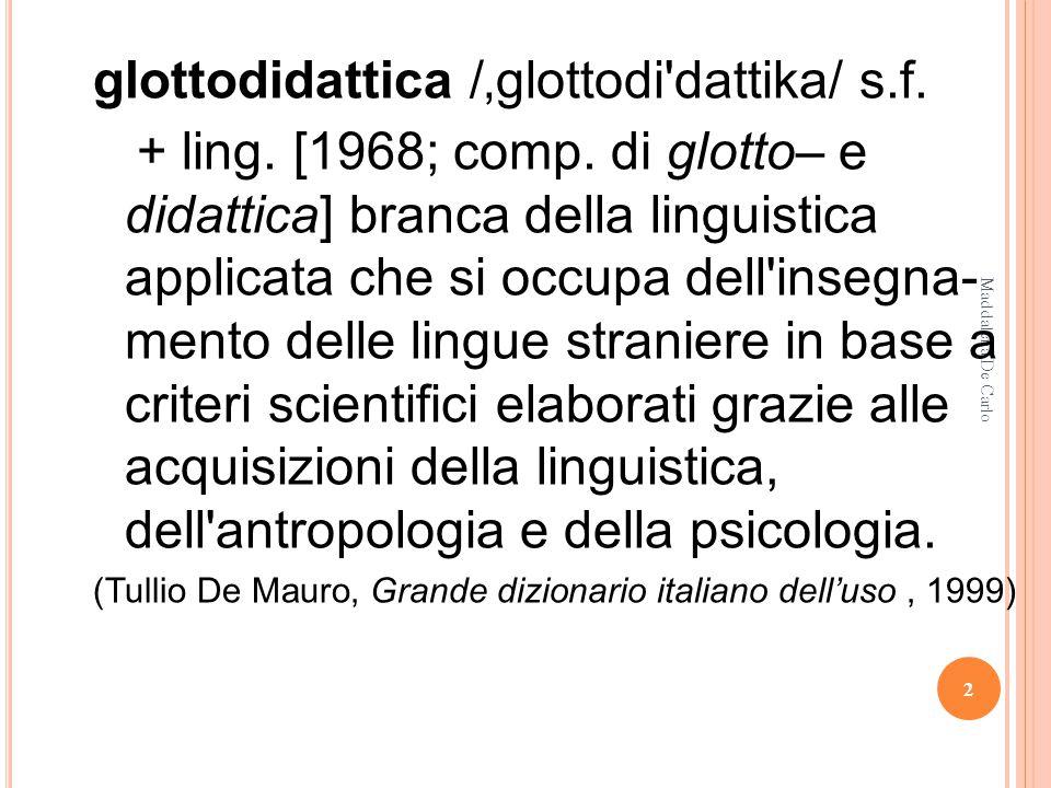 DIDATTICA DELLE LINGUE MODERNE Definizioni e ambiti di intervento 1 Maddalena De Carlo