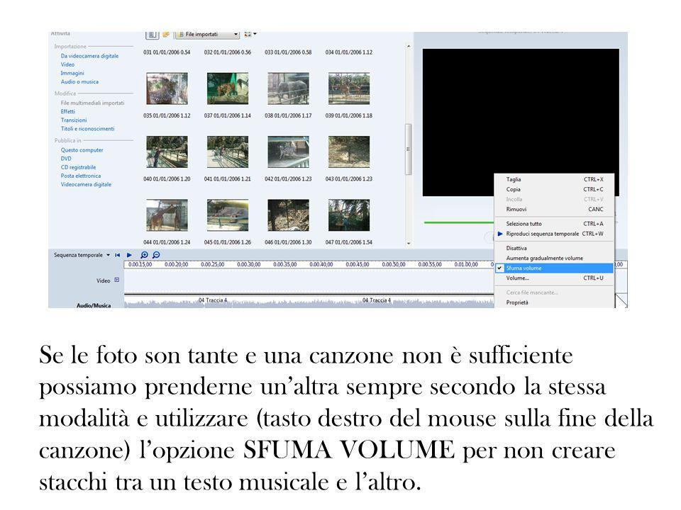 Se le foto son tante e una canzone non è sufficiente possiamo prenderne un'altra sempre secondo la stessa modalità e utilizzare (tasto destro del mouse sulla fine della canzone) l'opzione SFUMA VOLUME per non creare stacchi tra un testo musicale e l'altro.