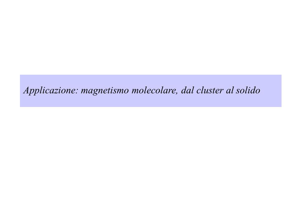 Applicazione: magnetismo molecolare, dal cluster al solido