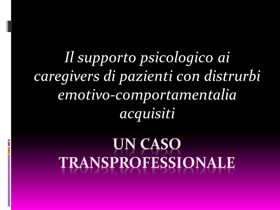 Il supporto psicologico ai caregivers di pazienti con distrurbi emotivo-comportamentalia acquisiti