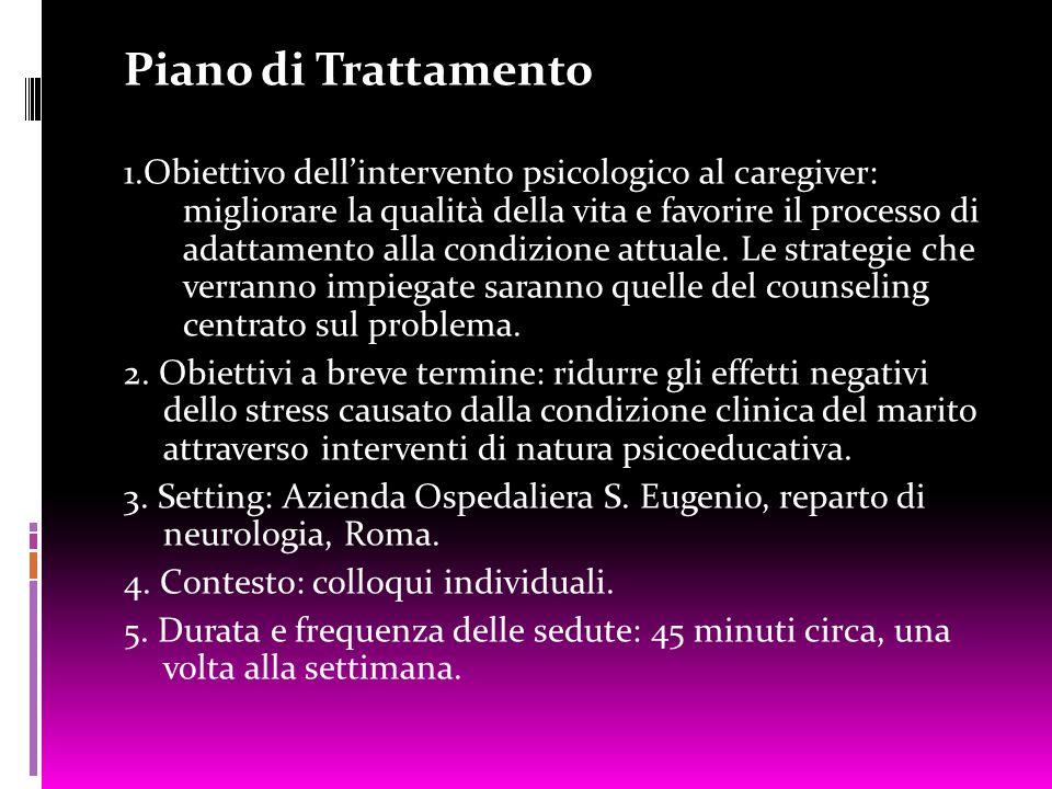 Piano di Trattamento 1.Obiettivo dell'intervento psicologico al caregiver: migliorare la qualità della vita e favorire il processo di adattamento alla