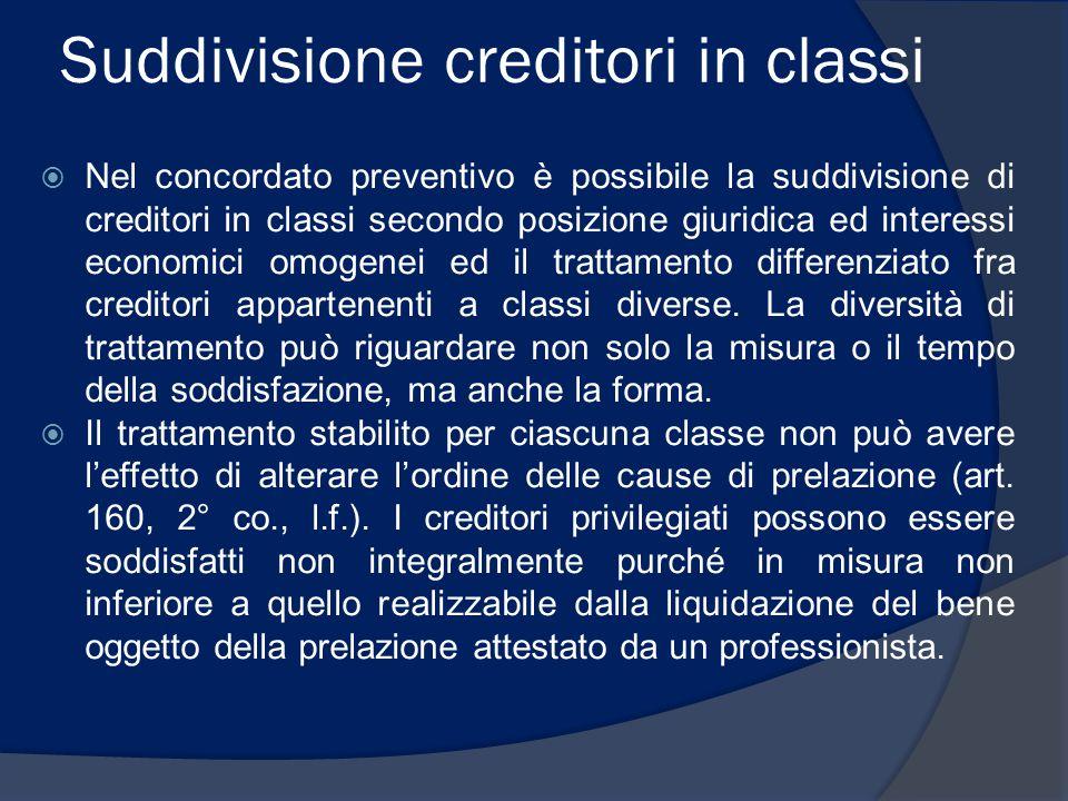 Suddivisione creditori in classi  Nel concordato preventivo è possibile la suddivisione di creditori in classi secondo posizione giuridica ed interessi economici omogenei ed il trattamento differenziato fra creditori appartenenti a classi diverse.