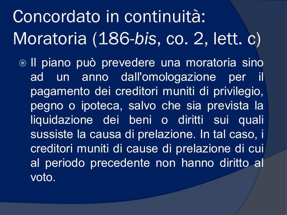 Concordato in continuità: Moratoria (186-bis, co. 2, lett. c)  Il piano può prevedere una moratoria sino ad un anno dall'omologazione per il pagament