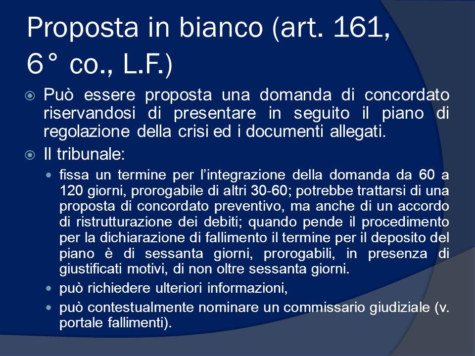 Proposta in bianco (art. 161, 6° co., L.F.)  Può essere proposta una domanda di concordato riservandosi di presentare in seguito il piano di regolazi