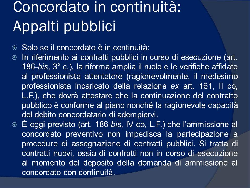 Concordato in continuità: Appalti pubblici  Solo se il concordato è in continuità:  In riferimento ai contratti pubblici in corso di esecuzione (art.
