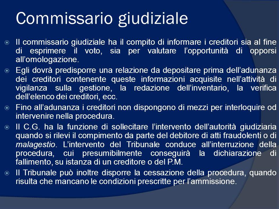 Commissario giudiziale  Il commissario giudiziale ha il compito di informare i creditori sia al fine di esprimere il voto, sia per valutare l'opportu