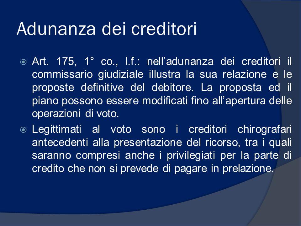 Adunanza dei creditori  Art. 175, 1° co., l.f.: nell'adunanza dei creditori il commissario giudiziale illustra la sua relazione e le proposte definit