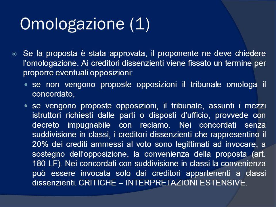 Omologazione (1)  Se la proposta è stata approvata, il proponente ne deve chiedere l'omologazione. Ai creditori dissenzienti viene fissato un termine