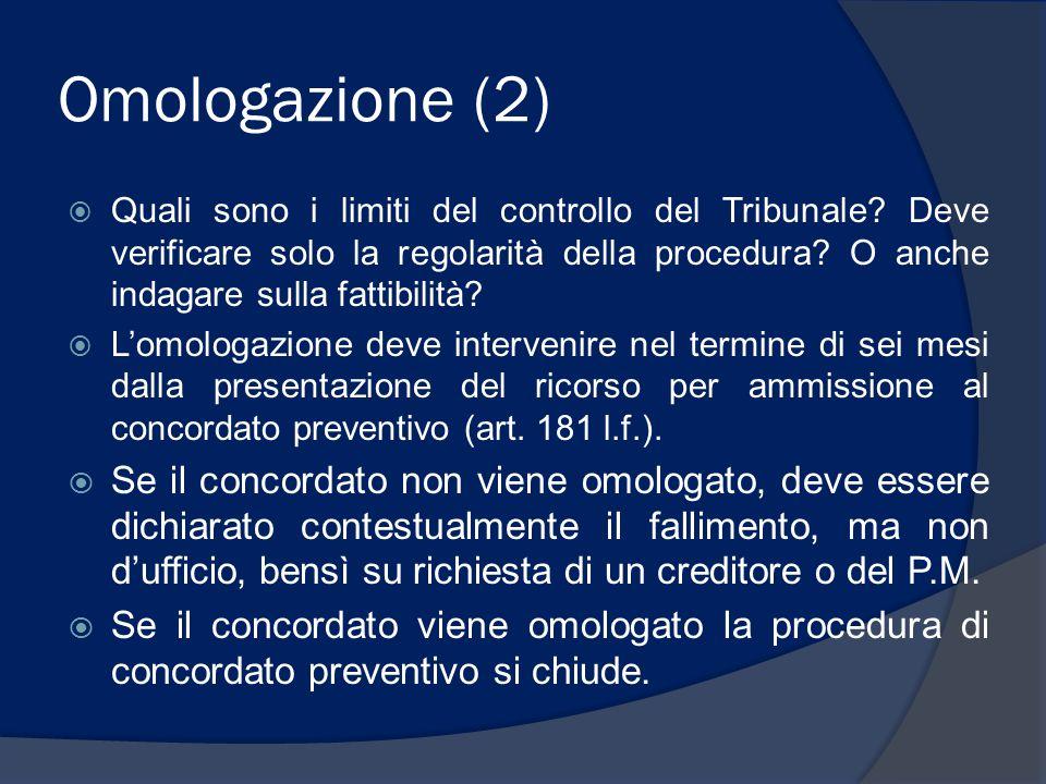 Omologazione (2)  Quali sono i limiti del controllo del Tribunale? Deve verificare solo la regolarità della procedura? O anche indagare sulla fattibi