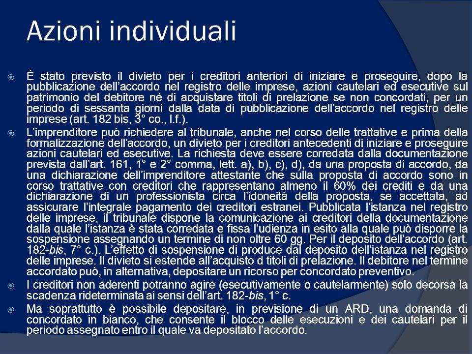 Azioni individuali  É stato previsto il divieto per i creditori anteriori di iniziare e proseguire, dopo la pubblicazione dell'accordo nel registro d