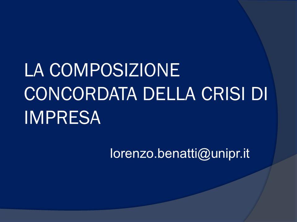 LA COMPOSIZIONE CONCORDATA DELLA CRISI DI IMPRESA lorenzo.benatti@unipr.it