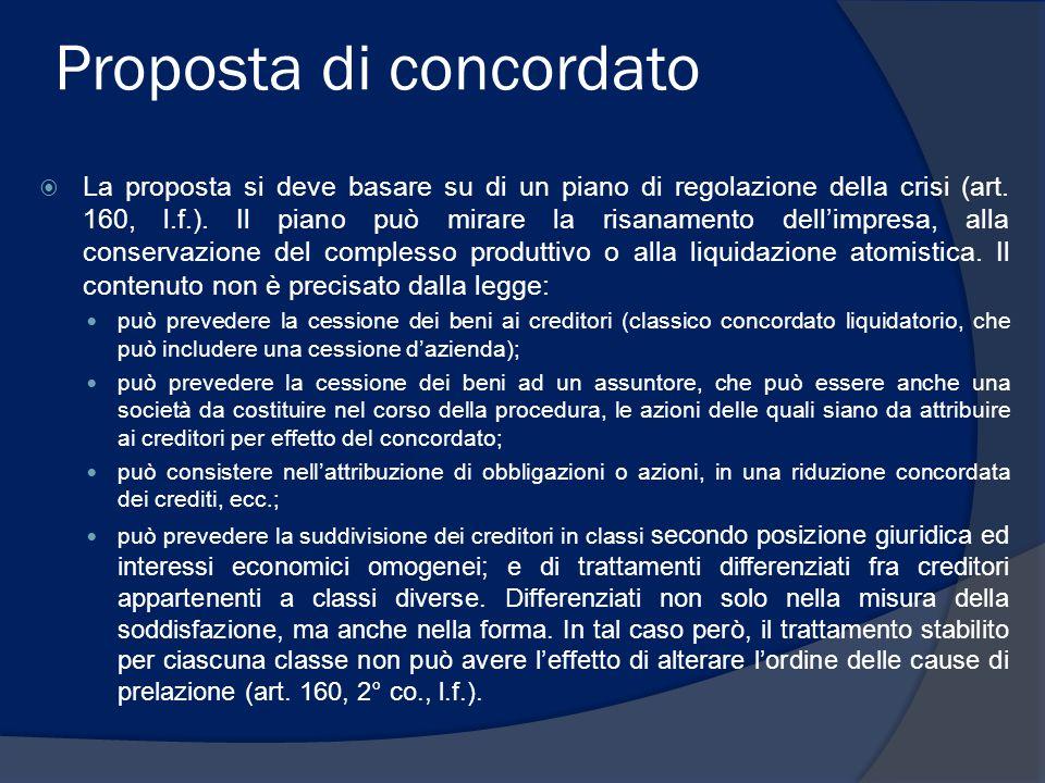 Proposta di concordato  La proposta si deve basare su di un piano di regolazione della crisi (art. 160, l.f.). Il piano può mirare la risanamento del