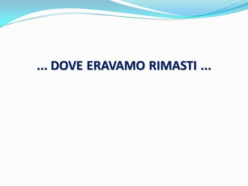 ... DOVE ERAVAMO RIMASTI...