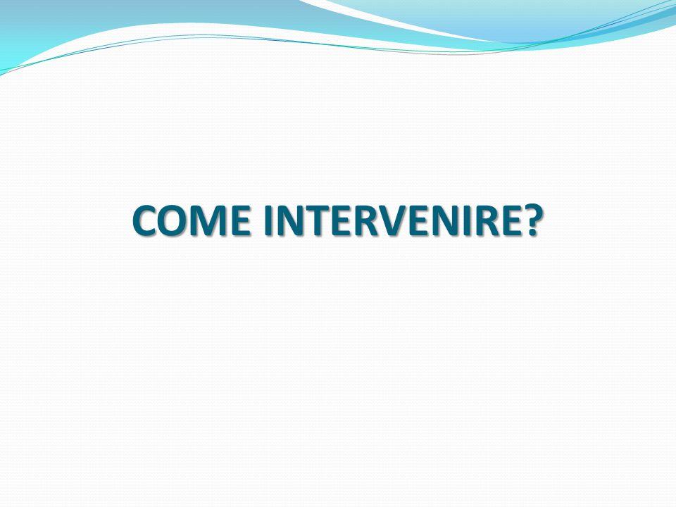 COME INTERVENIRE?