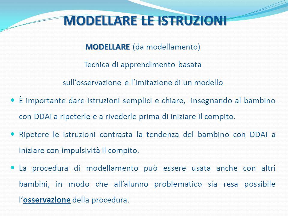 MODELLARE LE ISTRUZIONI MODELLARE MODELLARE (da modellamento) Tecnica di apprendimento basata sull'osservazione e l'imitazione di un modello È importa