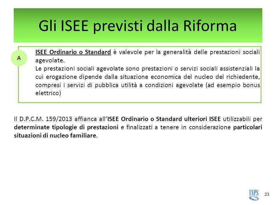23 Gli ISEE previsti dalla Riforma ISEE Ordinario o Standard è valevole per la generalità delle prestazioni sociali agevolate. Le prestazioni sociali