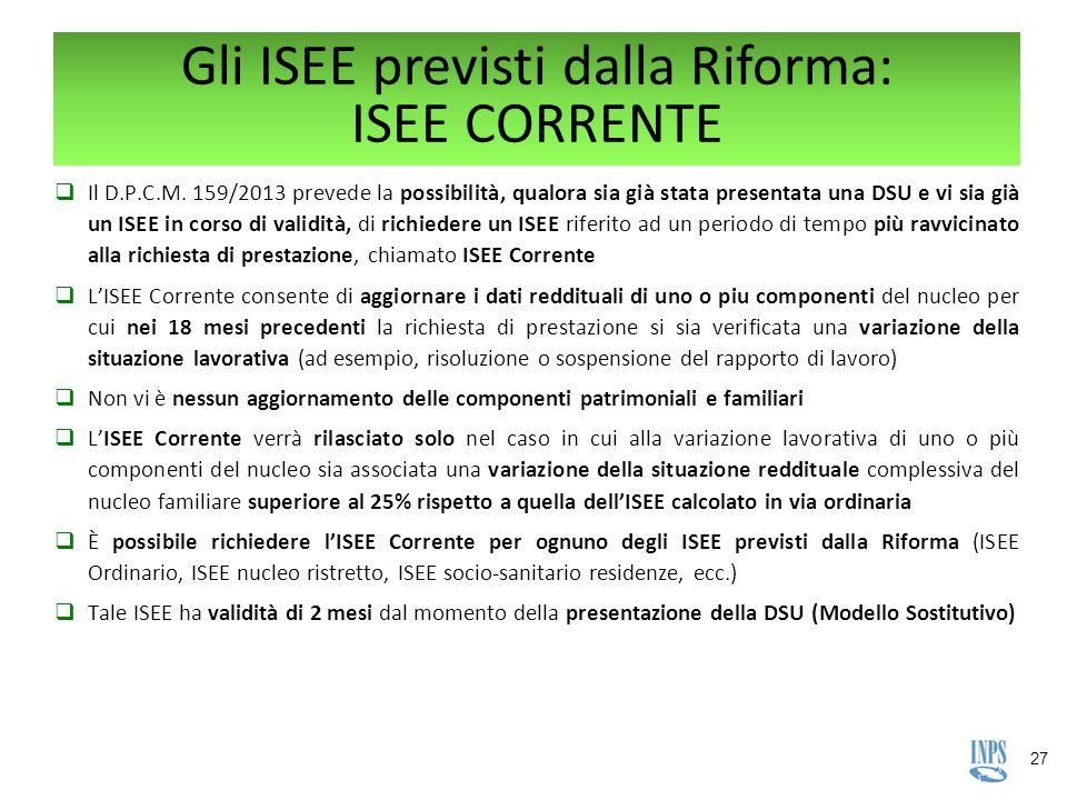 27 Gli ISEE previsti dalla Riforma: ISEE CORRENTE  Il D.P.C.M. 159/2013 prevede la possibilità, qualora sia già stata presentata una DSU e vi sia già