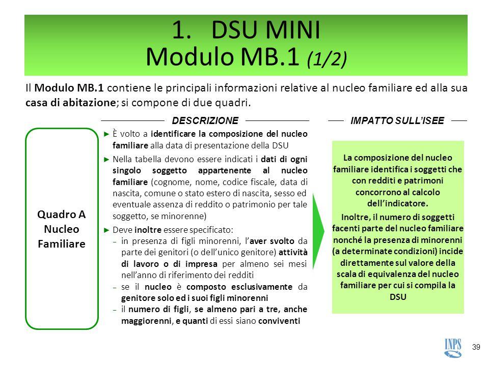 39 1.DSU MINI Modulo MB.1 (1/2) Il Modulo MB.1 contiene le principali informazioni relative al nucleo familiare ed alla sua casa di abitazione; si com