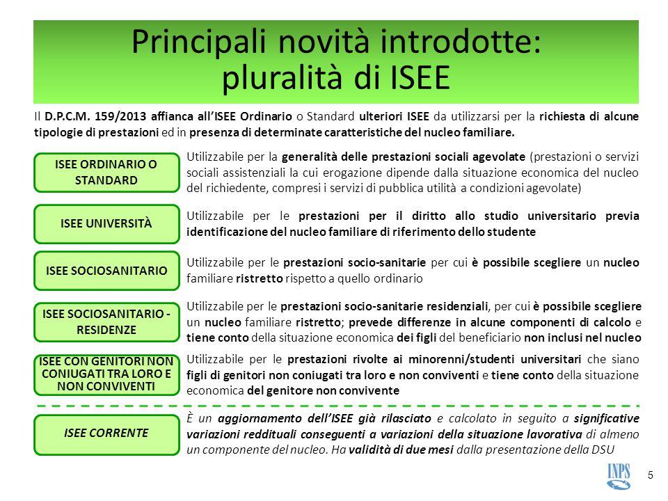 5 Principali novità introdotte: pluralità di ISEE Il D.P.C.M. 159/2013 affianca all'ISEE Ordinario o Standard ulteriori ISEE da utilizzarsi per la ric