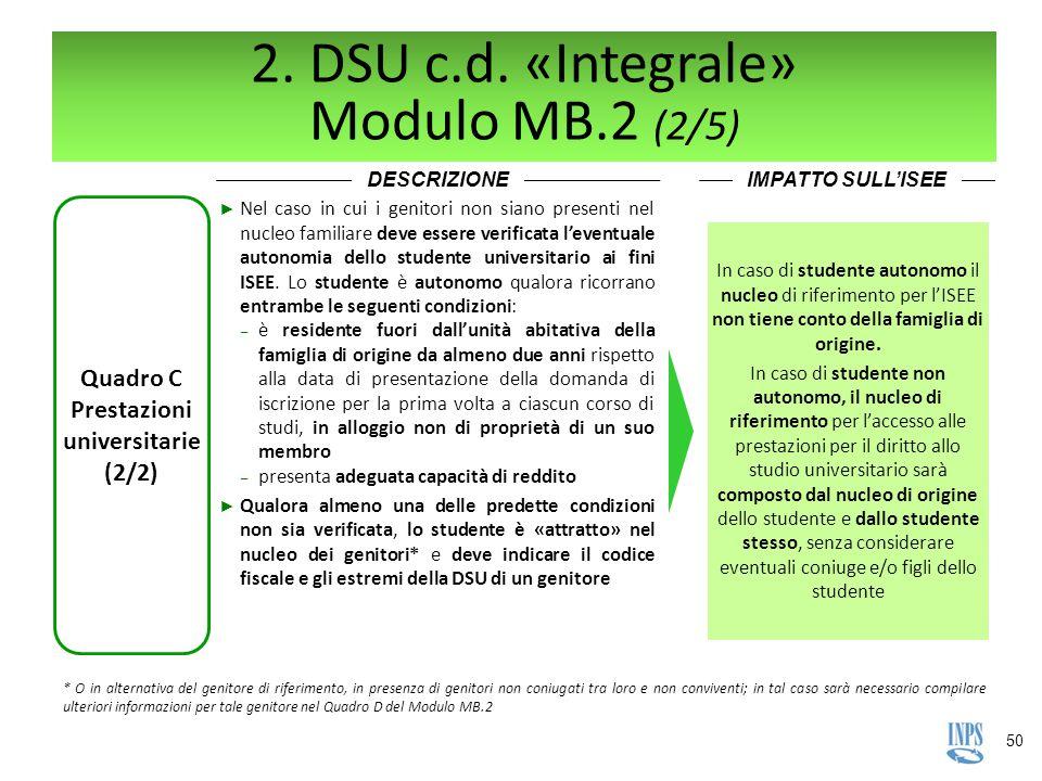 50 2. DSU c.d. «Integrale» Modulo MB.2 (2/5) Quadro C Prestazioni universitarie (2/2) ► Nel caso in cui i genitori non siano presenti nel nucleo famil