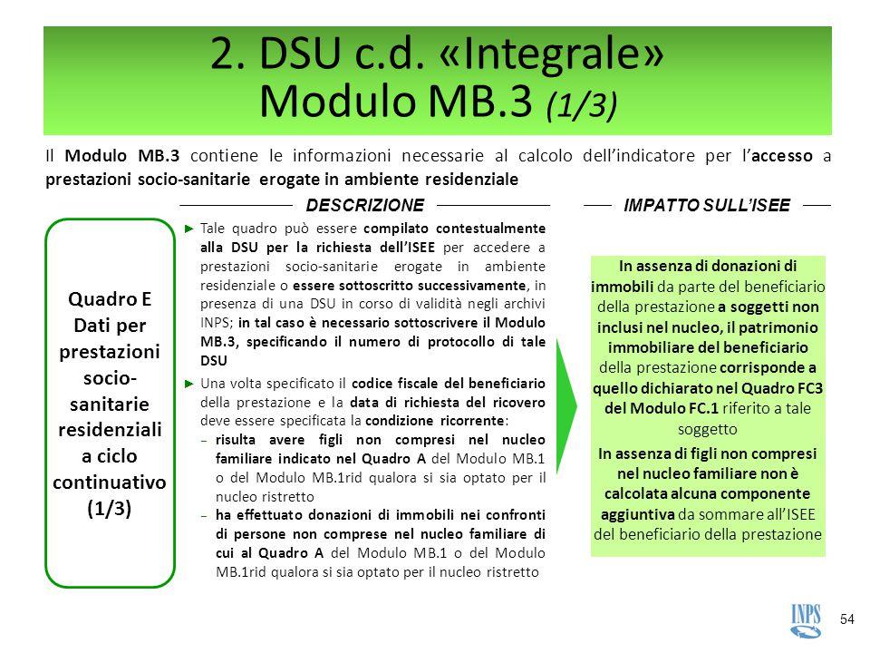54 2. DSU c.d. «Integrale» Modulo MB.3 (1/3) Il Modulo MB.3 contiene le informazioni necessarie al calcolo dell'indicatore per l'accesso a prestazioni