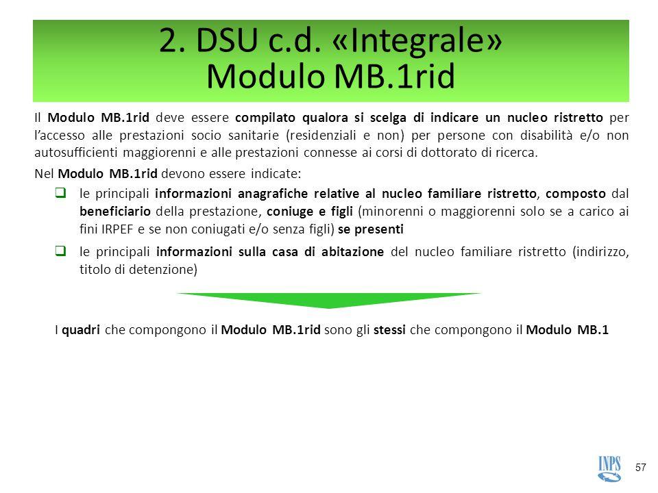 57 2. DSU c.d. «Integrale» Modulo MB.1rid Il Modulo MB.1rid deve essere compilato qualora si scelga di indicare un nucleo ristretto per l'accesso alle