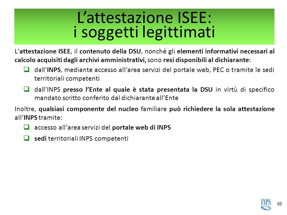 68 L'attestazione ISEE: i soggetti legittimati L'attestazione ISEE, il contenuto della DSU, nonché gli elementi informativi necessari al calcolo acqui