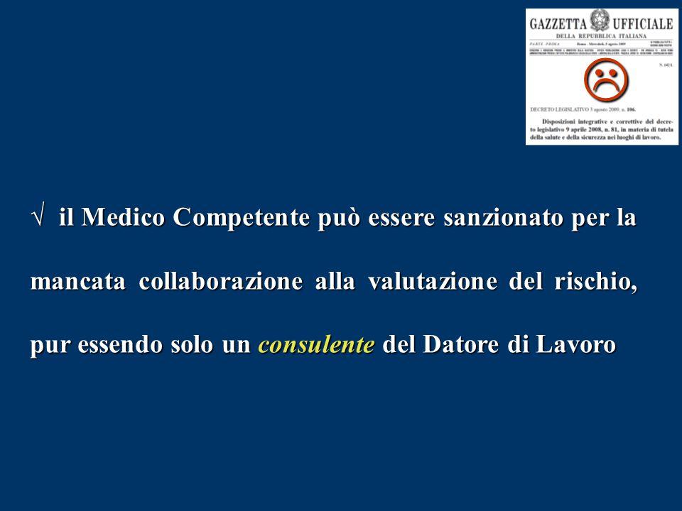  √ il Medico Competente può essere sanzionato per la mancata collaborazione alla valutazione del rischio, pur essendo solo un consulente del Datore d