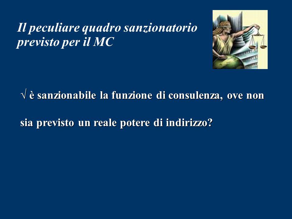 Il peculiare quadro sanzionatorio previsto per il MC √ è sanzionabile la funzione di consulenza, ove non sia previsto un reale potere di indirizzo