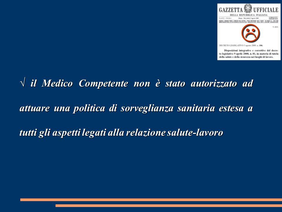 √ il Medico Competente non è stato autorizzato ad attuare una politica di sorveglianza sanitaria estesa a tutti gli aspetti legati alla relazione salu