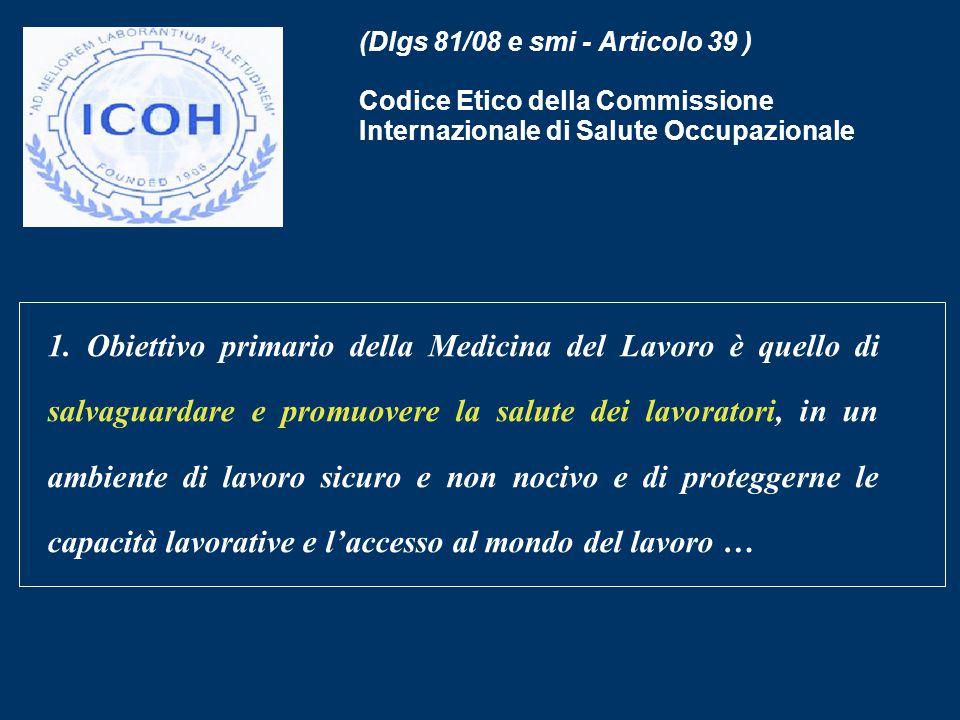 (Dlgs 81/08 e smi - Articolo 39 ) Codice Etico della Commissione Internazionale di Salute Occupazionale 1. Obiettivo primario della Medicina del Lavor