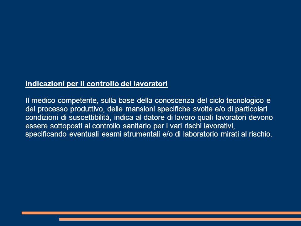 Indicazioni per il controllo dei lavoratori Il medico competente, sulla base della conoscenza del ciclo tecnologico e del processo produttivo, delle m