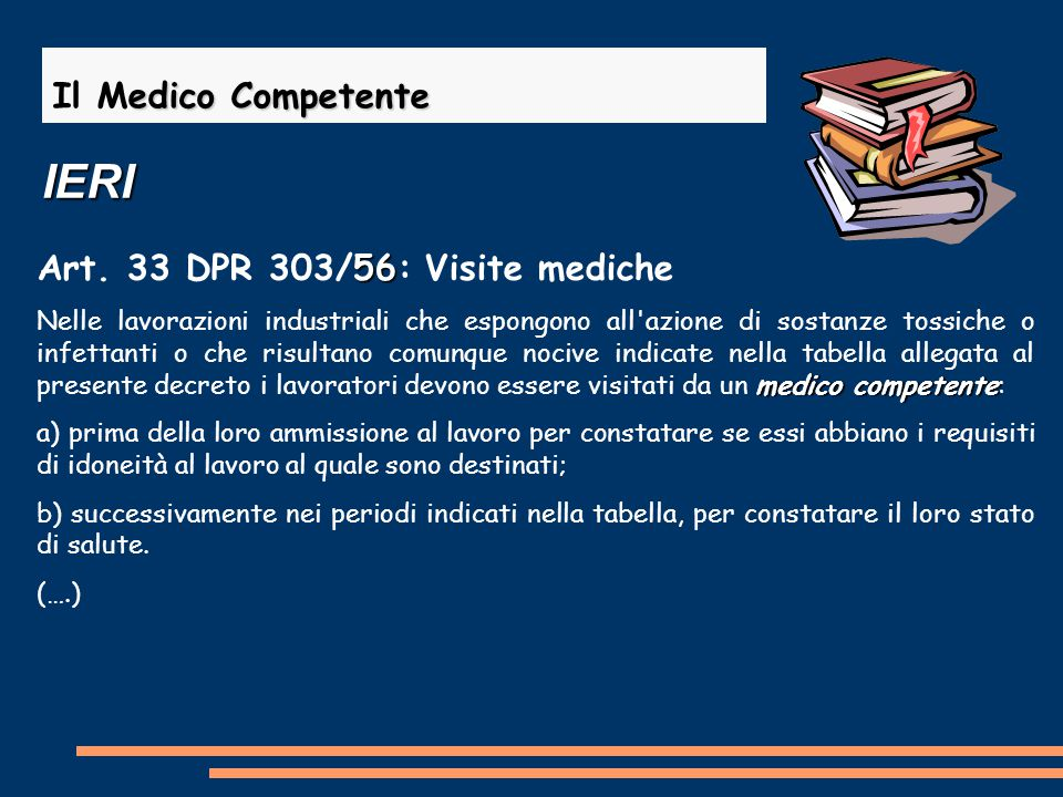 edico Competente Il Medico Competente 56 Art. 33 DPR 303/56: Visite mediche medico competente Nelle lavorazioni industriali che espongono all'azione d