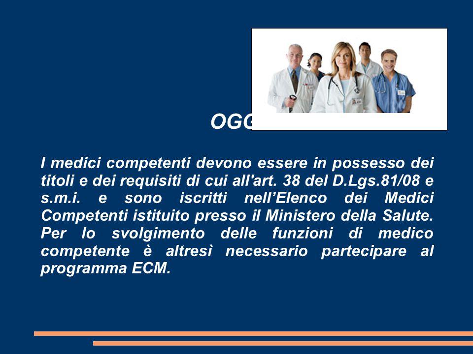 OGGI I medici competenti devono essere in possesso dei titoli e dei requisiti di cui all'art. 38 del D.Lgs.81/08 e s.m.i. e sono iscritti nell'Elenco