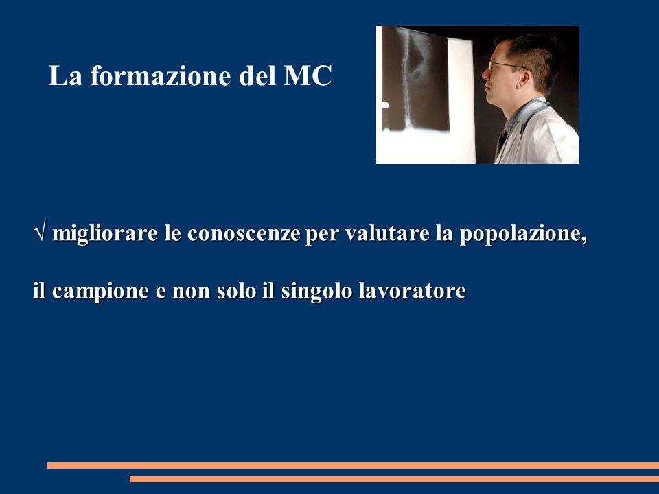 La formazione del MC √ migliorare le conoscenze per valutare la popolazione, il campione e non solo il singolo lavoratore
