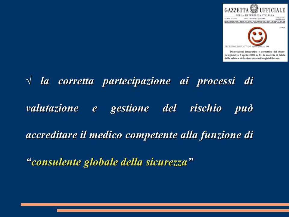 √ la corretta partecipazione ai processi di valutazione e gestione del rischio può accreditare il medico competente alla funzione di consulente globale della sicurezza