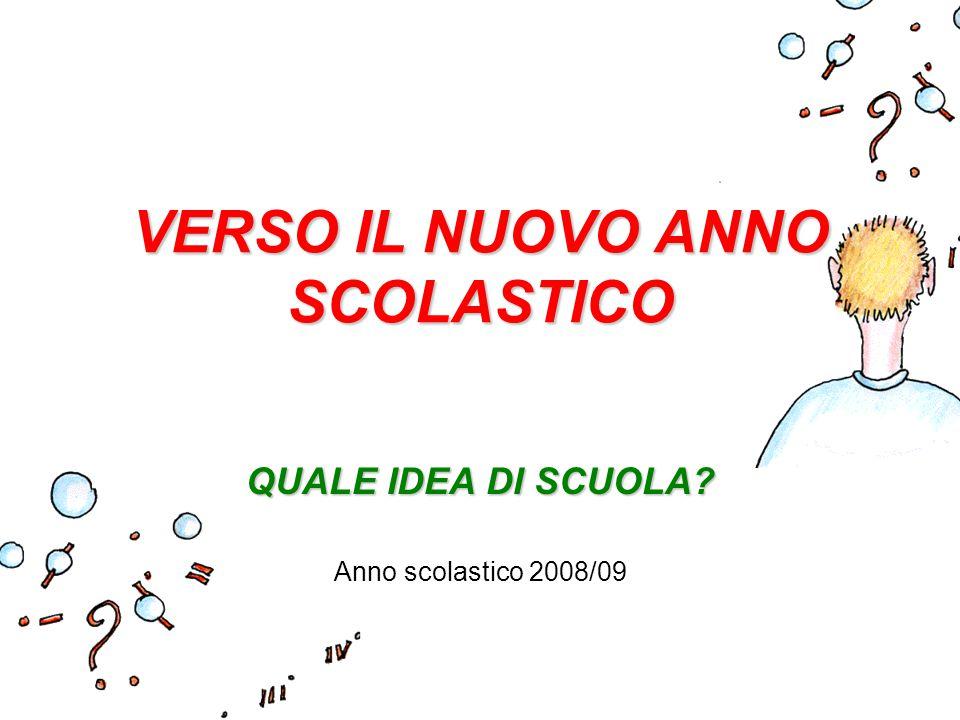 VERSO IL NUOVO ANNO SCOLASTICO QUALE IDEA DI SCUOLA? Anno scolastico 2008/09
