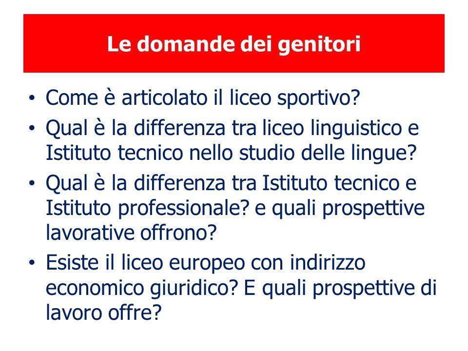 Le domande dei genitori Come è articolato il liceo sportivo? Qual è la differenza tra liceo linguistico e Istituto tecnico nello studio delle lingue?
