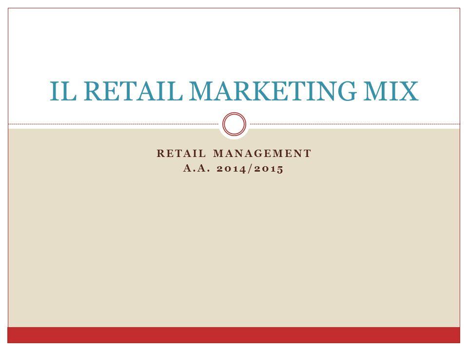 RETAIL MANAGEMENT A.A. 2014/2015 IL RETAIL MARKETING MIX