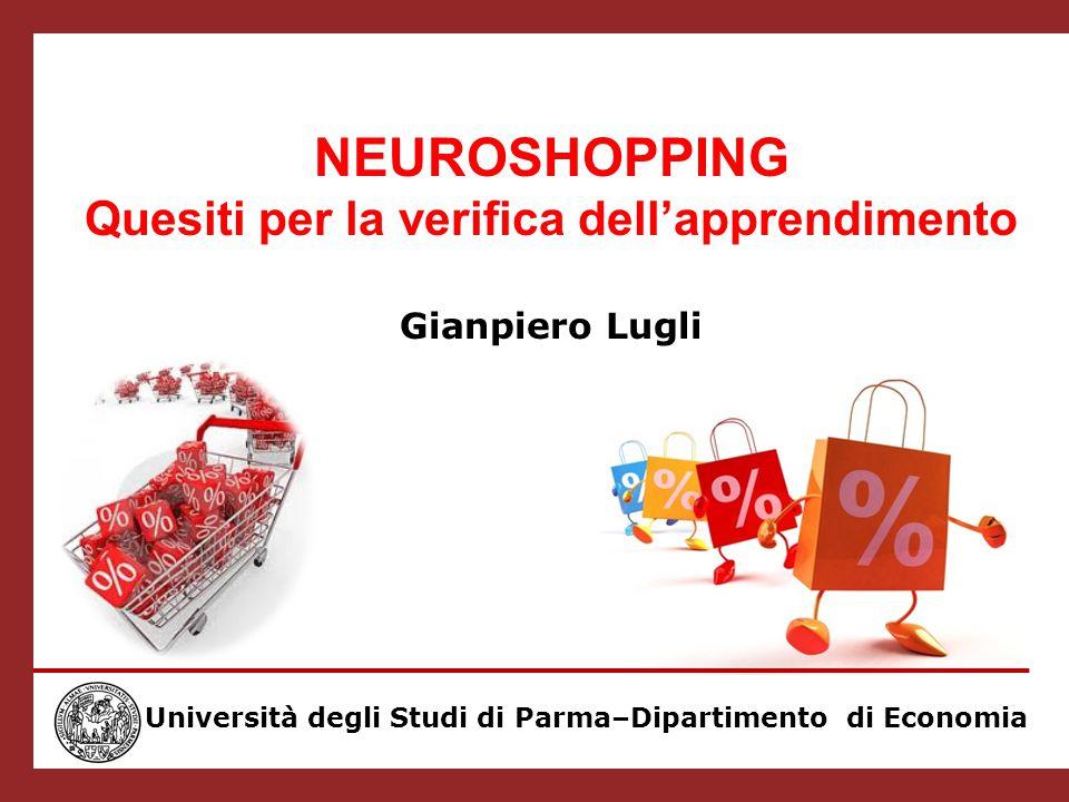 NEUROSHOPPING Quesiti per la verifica dell'apprendimento Gianpiero Lugli Università degli Studi di Parma–Dipartimento di Economia