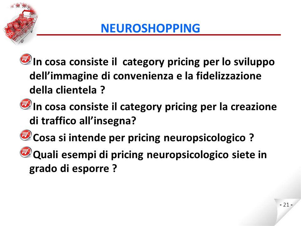 NEUROSHOPPING In cosa consiste il category pricing per lo sviluppo dell'immagine di convenienza e la fidelizzazione della clientela .