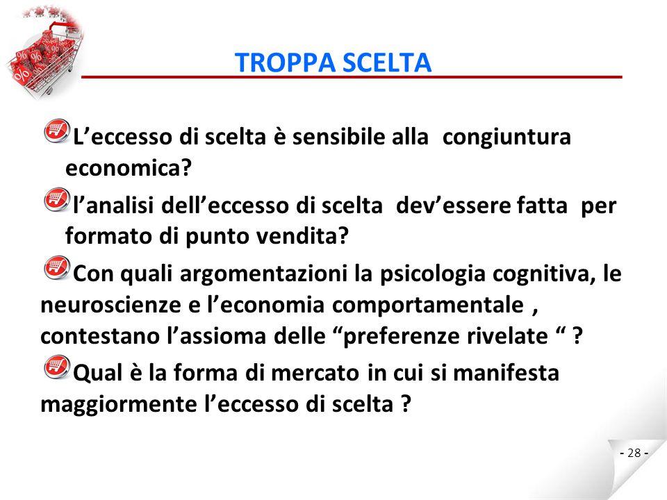 TROPPA SCELTA L'eccesso di scelta è sensibile alla congiuntura economica.