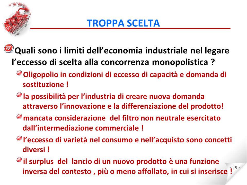 TROPPA SCELTA Quali sono i limiti dell'economia industriale nel legare l'eccesso di scelta alla concorrenza monopolistica .