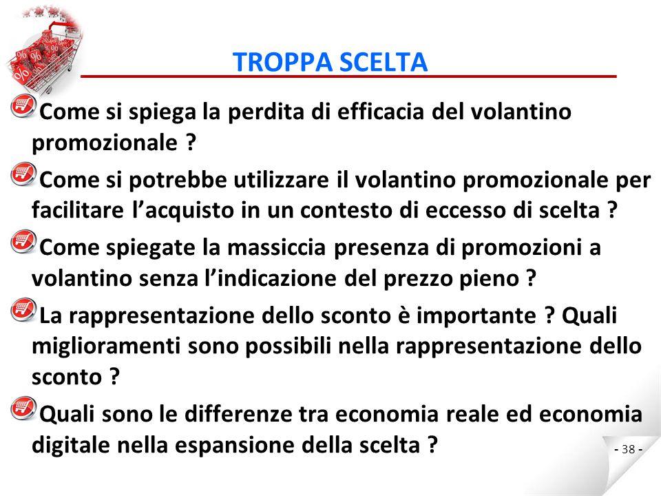 TROPPA SCELTA Come si spiega la perdita di efficacia del volantino promozionale .