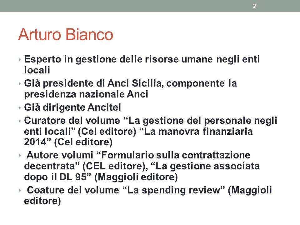 Arturo Bianco Esperto in gestione delle risorse umane negli enti locali Già presidente di Anci Sicilia, componente la presidenza nazionale Anci Già di