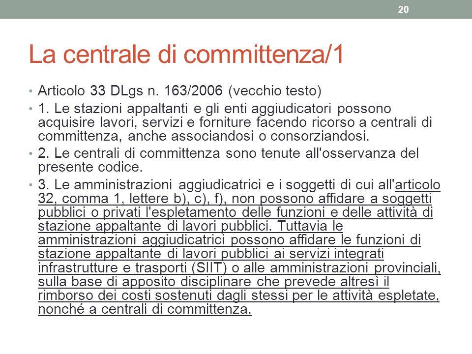La centrale di committenza/1 Articolo 33 DLgs n. 163/2006 (vecchio testo) 1. Le stazioni appaltanti e gli enti aggiudicatori possono acquisire lavori,