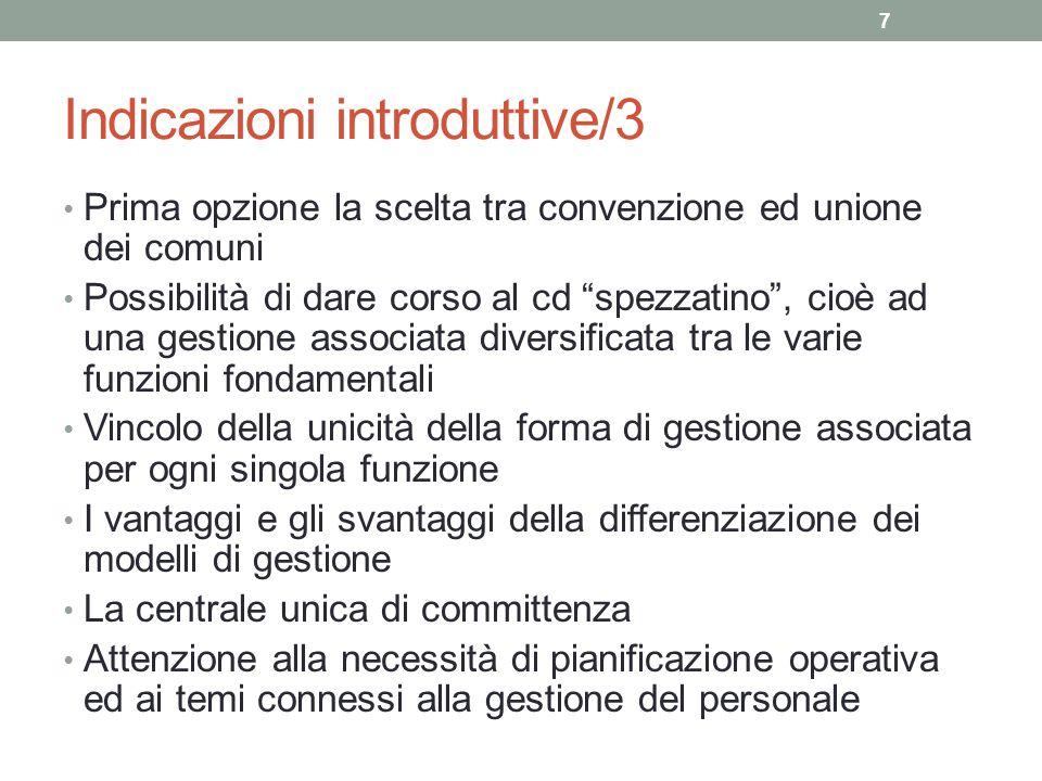 """Indicazioni introduttive/3 Prima opzione la scelta tra convenzione ed unione dei comuni Possibilità di dare corso al cd """"spezzatino"""", cioè ad una gest"""