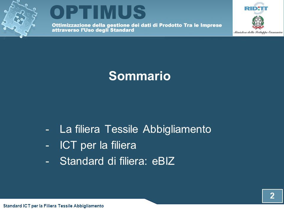 Sommario -La filiera Tessile Abbigliamento -ICT per la filiera -Standard di filiera: eBIZ 2 Standard ICT per la Filiera Tessile Abbigliamento