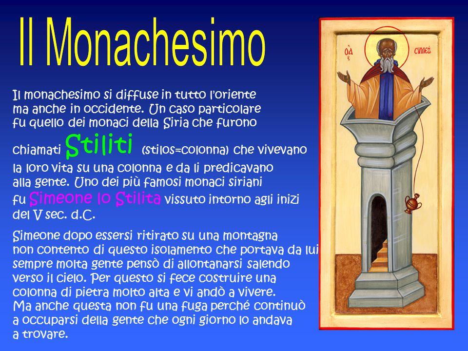 Il monachesimo si diffuse in tutto l'oriente ma anche in occidente. Un caso particolare fu quello dei monaci della Siria che furono chiamati Stiliti (